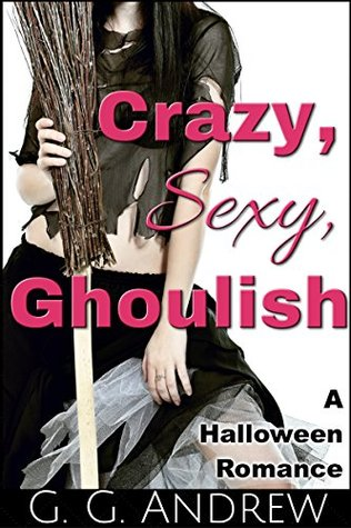 Crazy, Sexy, Ghoulish by G.G. Andrews
