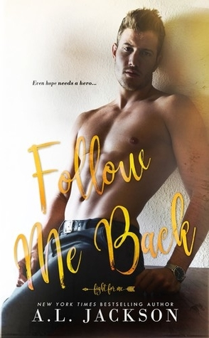 Follow Me Back by A.L. Jackson
