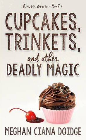 Review: Cupcakes, Trinkets, and Other Deadly Magic by Meghan Ciana Doidge