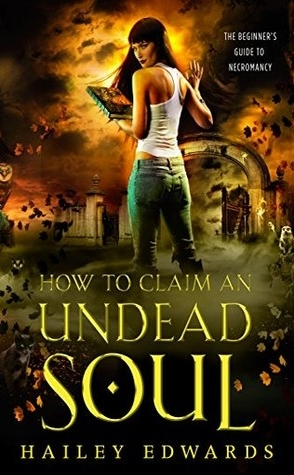 Review: How to Claim an Undead Soul by Hailey Edwards