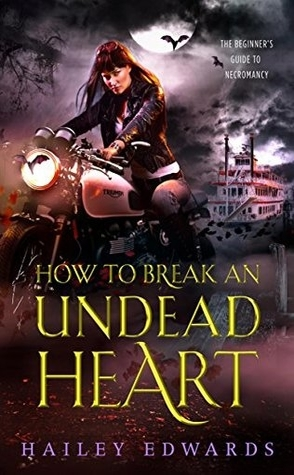 Review: How to Break an Undead Heart by Hailey Edwards
