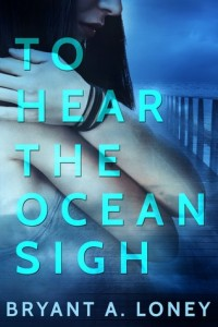 Guest Review: To Hear the Ocean Sigh by Bryant Loney