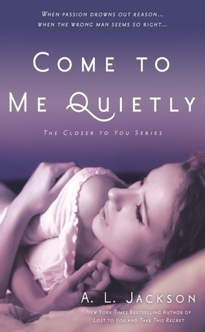 Come to Me Quietly by A.L. Jackson Book Cover