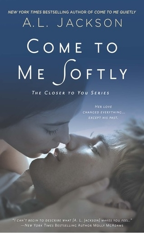 Come to Me Softly by A.L. Jackson Book Cover